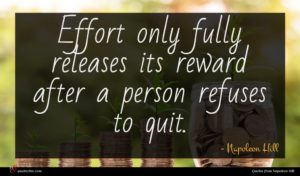 Napoleon Hill quote : Effort only fully releases ...