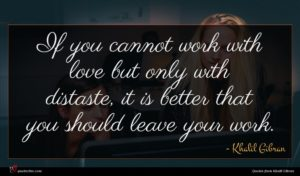 Khalil Gibran quote : If you cannot work ...