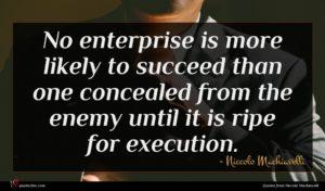 Niccolo Machiavelli quote : No enterprise is more ...
