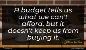 William Feather quote : A budget tells us ...