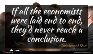 George Bernard Shaw quote : If all the economists ...