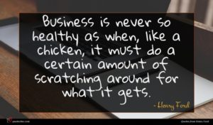 Henry Ford quote : Business is never so ...