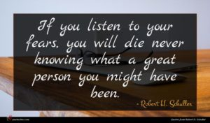 Robert H. Schuller quote : If you listen to ...