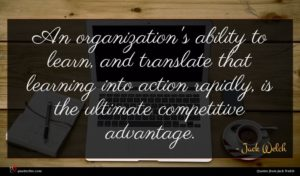 Jack Welch quote : An organization's ability to ...