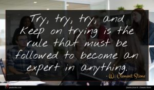 W. Clement Stone quote : Try try try and ...