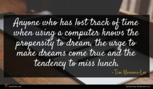Tim Berners-Lee quote : Anyone who has lost ...