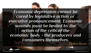 Herbert Hoover quote : Economic depression cannot be ...