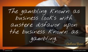 Ambrose Bierce quote : The gambling known as ...