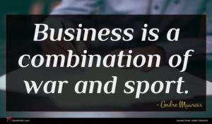 Andre Maurois quote : Business is a combination ...