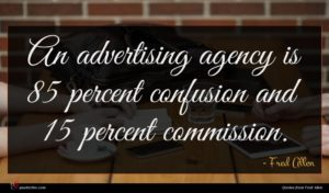 Fred Allen quote : An advertising agency is ...