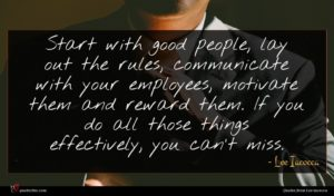 Lee Iacocca quote : Start with good people ...