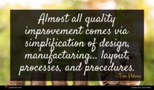Tom Peters quote : Almost all quality improvement ...