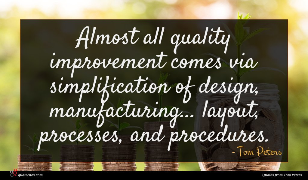 Photo of Tom Peters quote : Almost all quality improvement …