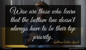 William Arthur Ward quote : Wise are those who ...