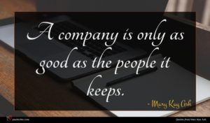Mary Kay Ash quote : A company is only ...