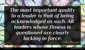 Andre Maurois quote : The most important quality ...