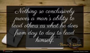 Thomas J. Watson quote : Nothing so conclusively proves ...