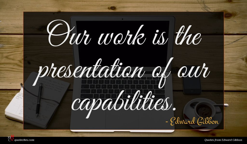 Our work is the presentation of our capabilities.