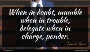 James H. Boren quote : When in doubt mumble ...