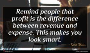 Scott Adams quote : Remind people that profit ...