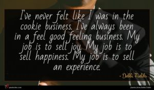 Debbi Fields quote : I've never felt like ...
