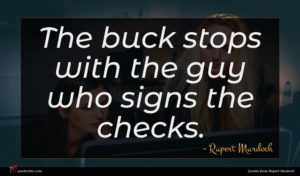 Rupert Murdoch quote : The buck stops with ...