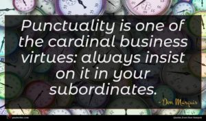 Don Marquis quote : Punctuality is one of ...