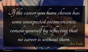 Jane Fonda quote : If the career you ...