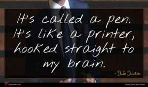 Dale Dauten quote : It's called a pen ...