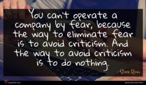 Steve Ross quote : You can't operate a ...