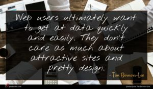 Tim Berners-Lee quote : Web users ultimately want ...