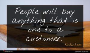 Sinclair Lewis quote : People will buy anything ...