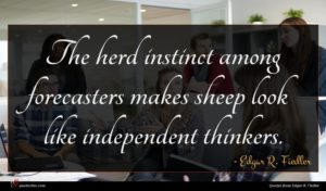 Edgar R. Fiedler quote : The herd instinct among ...