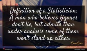 Evan Esar quote : Definition of a Statistician ...