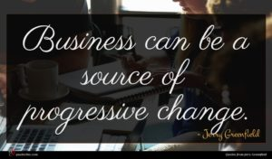 Jerry Greenfield quote : Business can be a ...