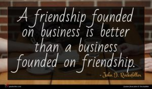 John D. Rockefeller quote : A friendship founded on ...