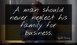 Walt Disney quote : A man should never ...