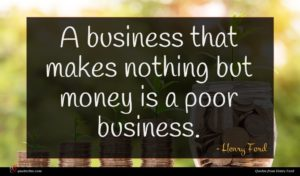 Henry Ford quote : A business that makes ...