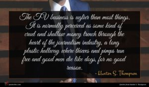 Hunter S. Thompson quote : The TV business is ...