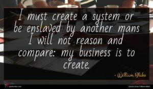 William Blake quote : I must create a ...