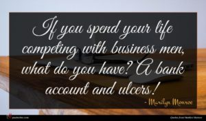 Marilyn Monroe quote : If you spend your ...