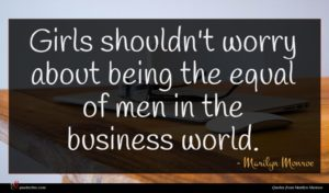 Marilyn Monroe quote : Girls shouldn't worry about ...