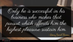 Henry David Thoreau quote : Only he is successful ...