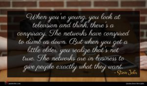 Steve Jobs quote : When you're young you ...