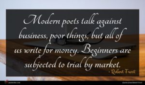 Robert Frost quote : Modern poets talk against ...