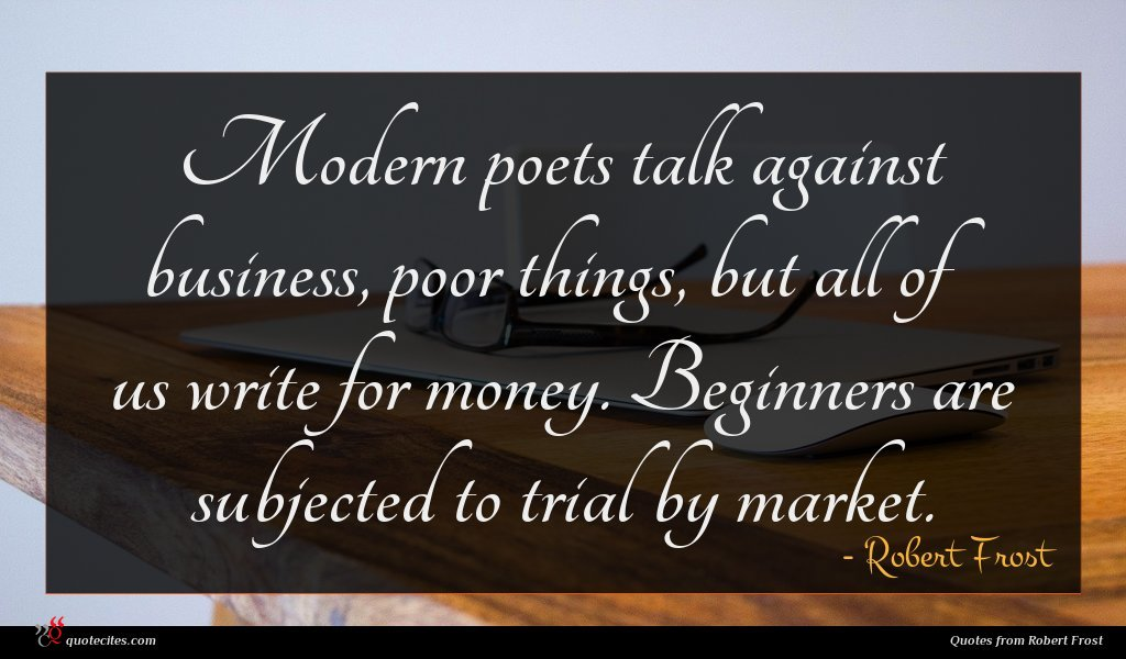 Photo of Robert Frost quote : Modern poets talk against …