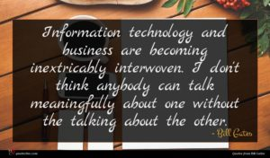 Bill Gates quote : Information technology and business ...