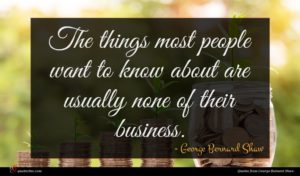 George Bernard Shaw quote : The things most people ...