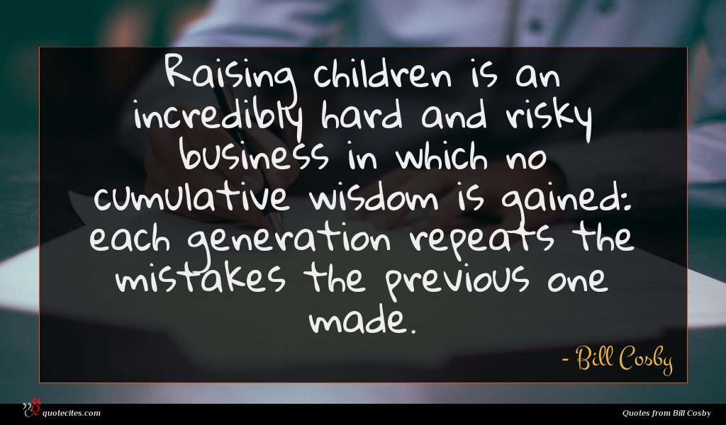 Photo of Bill Cosby quote : Raising children is an …