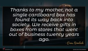 Erma Bombeck quote : Thanks to my mother ...